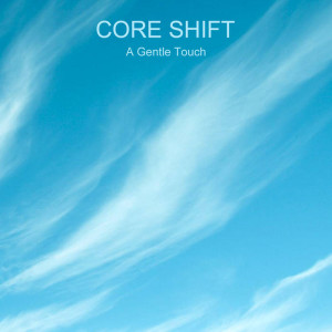 Core Shift – A Gentle Touch