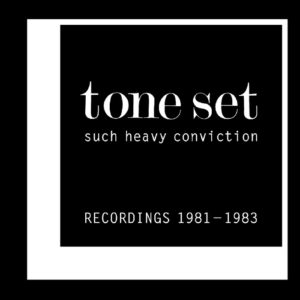 Tone Set 'Such Heavy Conviction' – Recordings 81-83